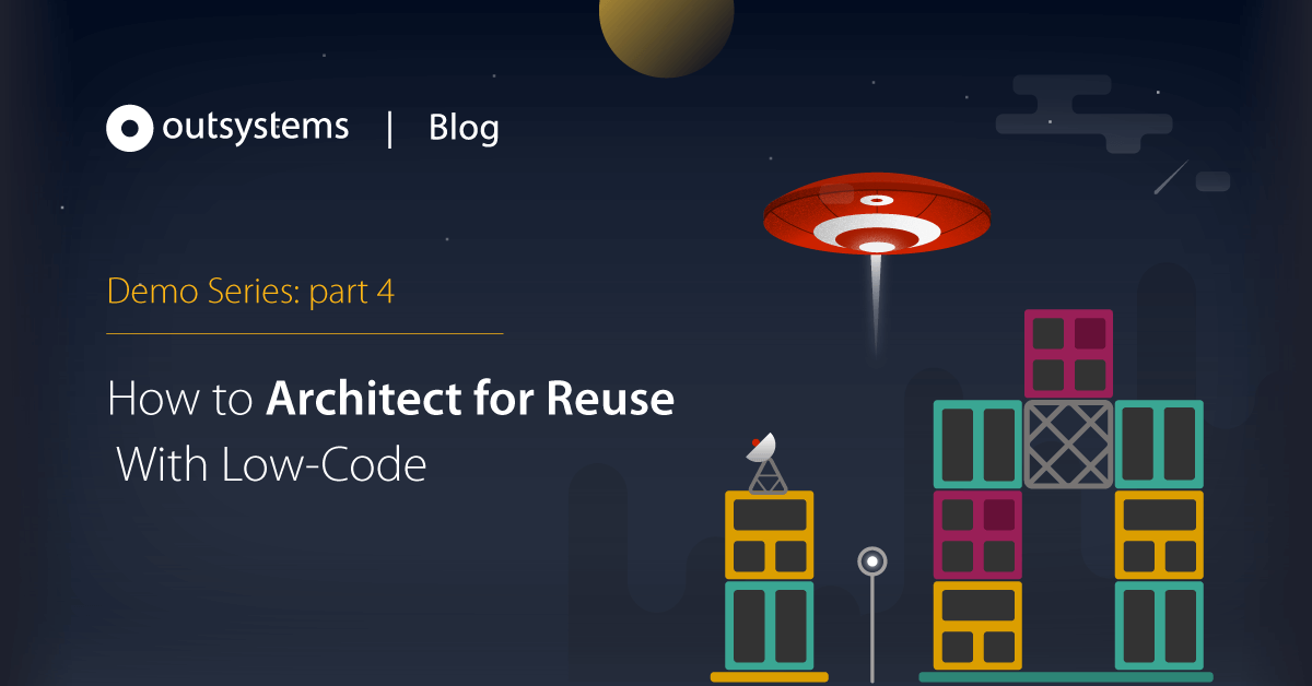 How to Architect for Reuse With Low-Code