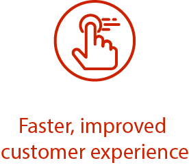 Faster, improved customer experience