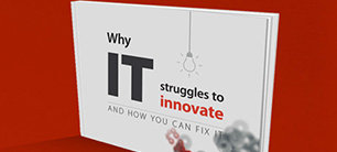 Why IT Struggles to Innovate and How You Can Fix It