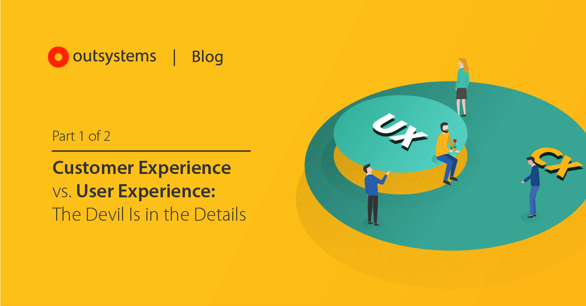 outsystems.com - Customer Experience vs. User Experience: The Devil Is in the Details-Part 1 of 2