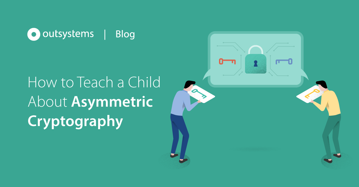 outsystems.com - How to Teach a Child About Asymmetric Cryptography